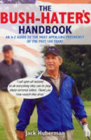 Jack Huberman - The Bush Hater's Handbook: An A-Z Guide to the Most Appalling Presidency of the Past 100 Years - 9781862077140 - KT00000143