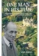 Roberts, John - One Man in His Time: The Biography of the Laird of Torosay Castle, Traveler Wartime Escaper and Distinguished Politician - 9781862270367 - V9781862270367