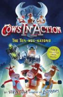 Cole, Steve - Cows in Action: The Ter-moo-nators (Cows in Action) - 9781862301894 - KTM0005570