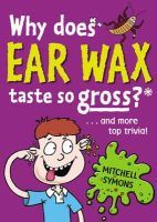 Symons, Mitchell - Why Does Ear Wax Taste So Gross? - 9781862307599 - V9781862307599