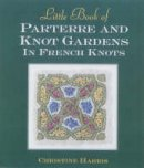 Harris, Christine - Little Book of Parterre and Knot Gardens in French Knots - 9781863512824 - V9781863512824