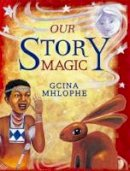 Mhlophe, Gcina - Our Story Magic - 9781869141110 - V9781869141110