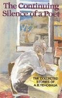 Yehoshua, A. B. - The Continuing Silence of a Poet. The Collected Short Stories of A.B.Yehoshua.  - 9781870015721 - V9781870015721