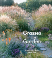 Adams, Katharina, Pelz, Petra - Grasses in the Garden: Design Ideas, Plant Portraits and Care - 9781870673853 - V9781870673853