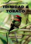 Murphy, William L. - Birdwatchers' Guide to Trinidad and Tobago - 9781871104110 - V9781871104110