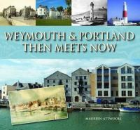 Attwooll, Maureen - Weymouth & Portland Then Meets Now - 9781871164862 - V9781871164862