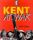 Ogley, Bob - Kent at War - 9781872337821 - V9781872337821