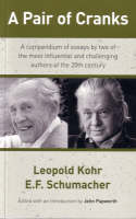E.F. Kohr Leopold and Schumacher - A Pair of Cranks, a Compendium of Essays by two of the most influential and challenging authors of t - 9781872410180 - V9781872410180