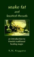 Koppana, Kati - Snake Fat and Knotted Threads: An Introduction to Traditional Finnish Healing Magic - 9781872883656 - V9781872883656