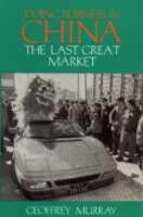 Murray, Geoffrey - Doing Business in China: The Last Great Market (Pacific Rim S.) - 9781873410295 - KEX0263554