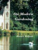 Walpole, Horace - On Modern Gardening - 9781873429839 - V9781873429839