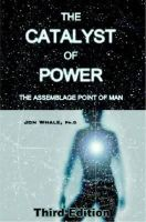 Whale, Jon - The Catalyst of Power: The Assemblage Point Of Man - 9781873483213 - V9781873483213