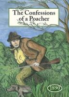 Watson, John - The Confessions of a Poacher 1890: The Nineteenth Century Reminiscences of an Exponent of the Fine Art of Poaching - 9781873590287 - 9781873590287