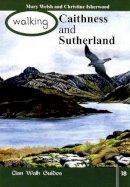 Welsh, Mary, Isherwood, Christine - Walking Caithness and Sutherland (Walking Scotland Series) - 9781873597347 - V9781873597347