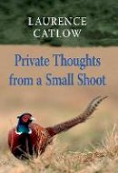 Catlow, Laurence - Private Thoughts from a Small Shoot - 9781873674680 - V9781873674680