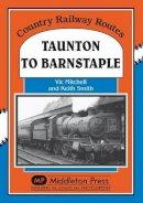 Mitchell, Vic; Smith, Keith - Taunton to Barnstaple - 9781873793602 - V9781873793602