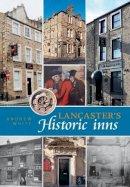 White, Andrew - Lancaster's Historic Inns - 9781874181286 - V9781874181286