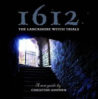 Goodier, Christine - 1612: The Lancashire Witch Trials: A New Guide - 9781874181774 - V9781874181774