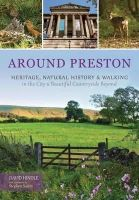 Hindle, David - Around Preston: Heritage, Natural History and Walking in the City and Beautiful Countryside Beyond - 9781874181927 - V9781874181927