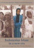 Blackburn, Susan - Indonesian Islam in a New Era: How Women Negotiate their Muslim Identities (Monash Papers on Southeast Asia) - 9781876924546 - V9781876924546
