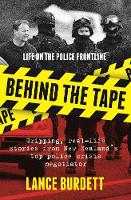 Burdett, Lance - Behind the Tape: Gripping, Real-Life Stories from New Zealand's Top Police Crisis Negotiator - 9781877505607 - V9781877505607