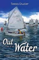 Potter, Bruce, Duder, Tessa - Out on the Water: Twelve Tales from the Sea - 9781877514753 - V9781877514753