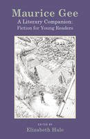 Hale, Elizabeth - Maurice Gee: A Literary Companion: The Fiction for Young Readers - 9781877578847 - V9781877578847