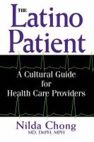 Chong, Nilda - The Latino Patient: A Cultural Guide for Health Care Providers: Cultural Competence for Health Professionals - 9781877864957 - V9781877864957