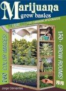 Cervantes, Jorge - Marijuana Grow Basics - 9781878823373 - V9781878823373