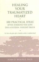 Wolfelt, Alan D., Ph.D. - Healing Your Traumatized Heart - 9781879651326 - V9781879651326