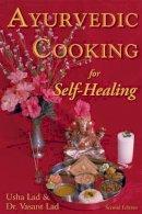 Usha Lad, Vasant Lad - Ayurvedic Cooking for Self-Healing - 9781883725051 - V9781883725051