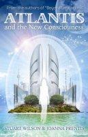 Stuart Wilson, Joanna Prentis - Atlantis and the New Consciousness - 9781886940208 - V9781886940208