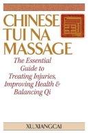 Xu Xiangcai - Chinese Tui Na Massage - 9781886969049 - V9781886969049