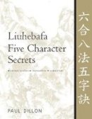 Dillon, Paul - Liuhebafa Five Character Secrets - 9781886969728 - V9781886969728