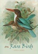 Anita Albus - On Rare Birds - 9781887354806 - 9781887354806