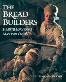 Daniel Wing, Alan Scott - The Bread Builders: Hearth Loaves and Masonry Ovens - 9781890132057 - V9781890132057