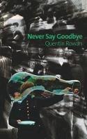 Rowan, Quentin - Never Say Goodbye - 9781891241581 - V9781891241581