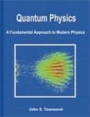John Townsend - Quantum Physics: A Fundamental Approach to Modern Physics - 9781891389627 - V9781891389627