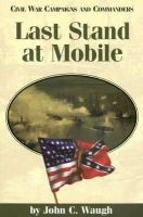 Waugh, John C. - Last Stand at Mobile (Civil War Campaigns and Commanders Series) - 9781893114098 - V9781893114098