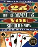 Smith, Marc; Seagram, Barbara - 25 Bridge Conventions You Should Know - 9781894154079 - V9781894154079