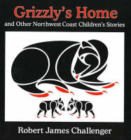 Challenger, Robert James - Grizzly's Home - 9781894384940 - V9781894384940