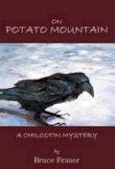 Fraser, Bruce - On Potato Mountain - 9781894694827 - KKD0008693