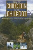 Lougheed, Vivien - From the Chilcotin to the Chilkoot - 9781894759021 - V9781894759021