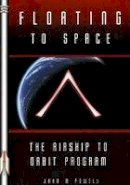 Powell, John M. - Floating to Space: The Airship to Orbit Program (Apogee Books Space Series) - 9781894959735 - V9781894959735