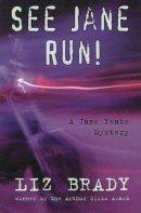 Liz Brady - See Jane Run:  A Jane Yeats Mystery - 9781896764917 - KHS1026382