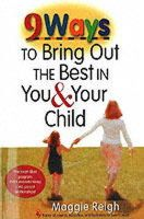 Reigh, Maggie - 9 Ways to Bring Out the Best In You and Your Child - 9781896836645 - V9781896836645
