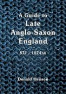 Henson, Donald - A Guide to Late Anglo-Saxon England From Aelfred to Eadgar II - 9781898281214 - V9781898281214