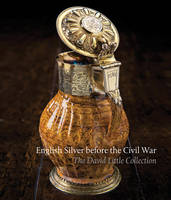 Schroder, Timothy - English Silver Before the Civil War: The David Little Collection - 9781898565154 - V9781898565154