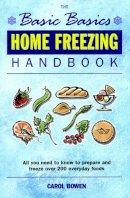 Bowen, Carol - The Basic Basics Home Freezing Handbook - 9781898697626 - V9781898697626