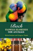 Helen Graham, Gregory Vlamis - Bach Flower Remedies for Animals - 9781899171729 - V9781899171729